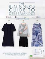 The Beginners Guide to Dressmaking af Wendy Ward