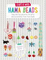 Craft it With Hama Beads: Easy and patterns for gifts and accessories from fuse beads