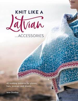 Knit Like a Latvian: Accessories