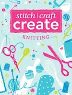 Stitch, Craft, Create: Knitting (Stitch Craft Create)