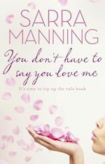 You Don't Have to Say You Love Me af Sarra Manning