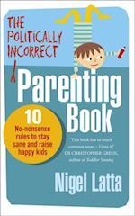 Politically Incorrect Parenting Book af Nigel Latta