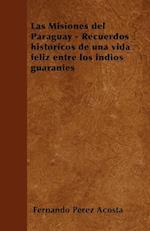 Las Misiones del Paraguay - Recuerdos Historicos de Una Vida Feliz Entre Los Indios Guaranies af Fernando Perez Acosta