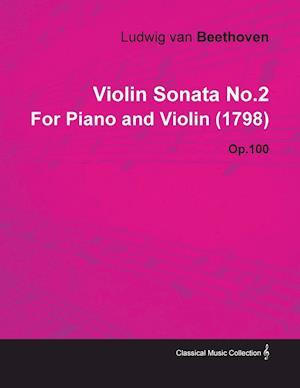 Violin Sonata No.2 by Ludwig Van Beethoven for Piano and Violin (1798) Op.100