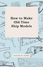 How to Make Old-Time Ship Models af Edward W. Hobbs