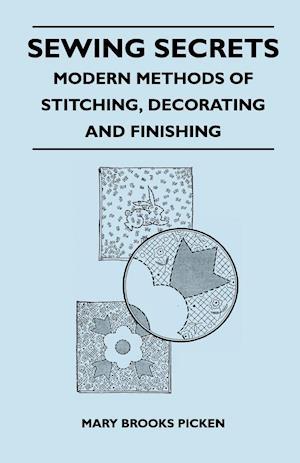 Sewing Secrets - Modern Methods of Stitching, Decorating and Finishing
