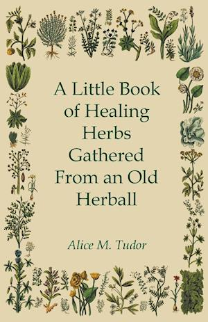A Little Book of Healing Herbs Gathered From an Old Herball