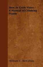 How to Grow Vines - A Manual of Climbing Plants