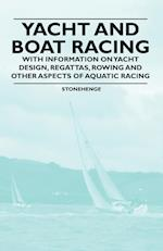 Yacht and Boat Racing - With Information on Yacht Design, Regattas, Rowing and Other Aspects of Aquatic Racing