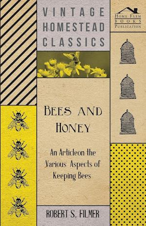 Bees and Honey - An Article on the Various Aspects of Keeping Bees