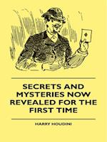 Secrets And Mysteries Now Revealed For The First Time - Handcuffs, Iron Box, Coffin, Rope Chair, Mail Bag, Tramp Chair, Glass Case, Paper Bag, Straight Jacket. A Complete Guide And Reliable Authority Upon All Magic Tricks