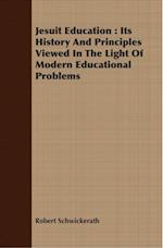 Jesuit Education : Its History And Principles Viewed In The Light Of Modern Educational Problems af Robert Schwickerath