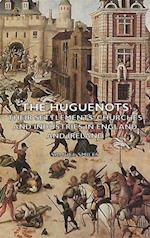 Huguenots - Their Settlements, Churches and Industries in England and Ireland