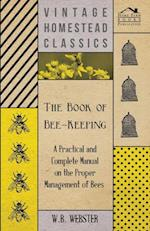 Book of Bee-Keeping - A Practical and Complete Manual on the Proper Management of Bees