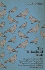 Widowhood Book - A Complete Guide to the Best Methods of Racing Pigeons on the Widowhood System as Described by the Foremost Experts in Britain, B