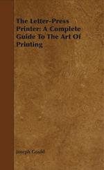 Letter-Press Printer: A Complete Guide To The Art Of Printing af Joseph Gould