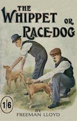 Whippet or Race Dog: Its Breeding, Rearing, and Training for Races and for Exhibition. (With Illustrations of Typical Dogs and Diagrams of Tracks)