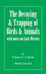 Decoying and Trapping of  Birds and Animals - With Notes on Lark Mirrors