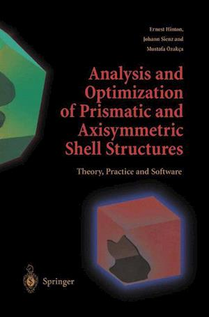 Analysis and Optimization of Prismatic and Axisymmetric Shell Structures : Theory, Practice and Software