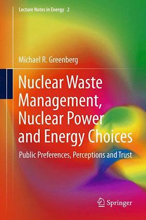 Nuclear Waste Management, Nuclear Power, and Energy Choices: Public Preferences, Perceptions, and Trust