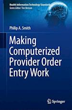 Making Computerized Provider Order Entry Work (Health Information Technology Standards, nr. 3)
