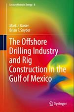 Offshore Drilling Industry and Rig Construction in the Gulf of Mexico af Mark J Kaiser