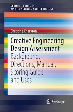 Creative Engineering Design Assessment : Background, Directions, Manual, Scoring Guide and Uses