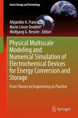 Physical Multiscale Modeling and Numerical Simulation of Electrochemical Devices for Energy Conversion and Storage : From Theory to Engineering to Pra