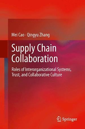 Supply Chain Collaboration : Roles of Interorganizational Systems, Trust, and Collaborative Culture