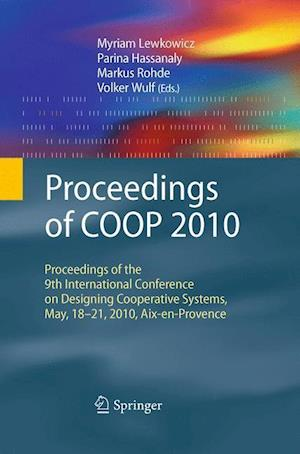 Proceedings of COOP 2010 : Proceedings of the 9th International Conference on Designing Cooperative Systems, May, 18-21, 2010, Aix-en-Provence