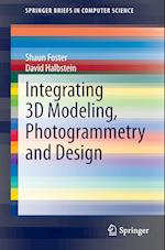 Integrating 3D Modeling, Photogrammetry and Design (Springerbriefs in Computer Science)