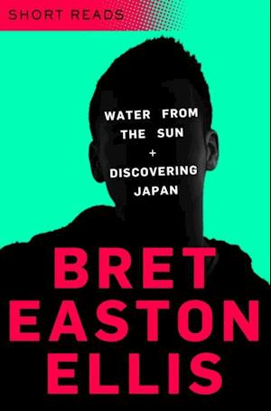 Water from the Sun and Discovering Japan (Short Reads) af Bret Easton Ellis