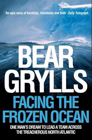 Facing the Frozen Ocean af Bear Grylls