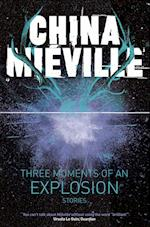 Three Moments of an Explosion: Stories af China Mieville