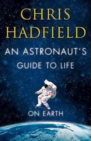 Bog, hardback An Astronaut's Guide to Life on Earth af Chris Hadfield