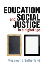 Education and Social Justice in a Digital Age af Rosamund Sutherland