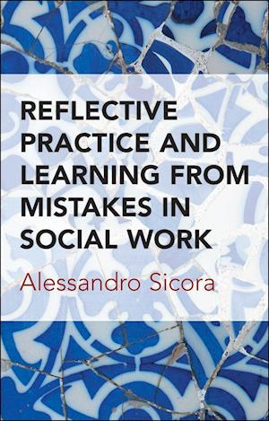 Bog, paperback Reflective Practice and Learning from Mistakes in Social Work af Alessandro Sicora