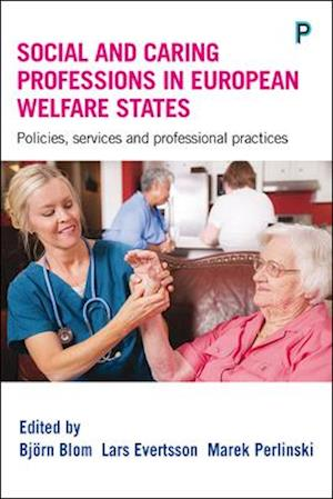 Bog, hardback Social and Caring Professions in European Welfare States af Bjorn Blom