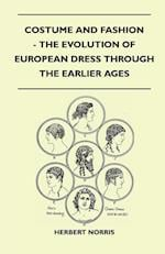 Costume and Fashion - The Evolution of European Dress Through the Earlier Ages af Herbert Norris