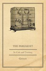 The Parrakeet - Its Care and Training af Geisler