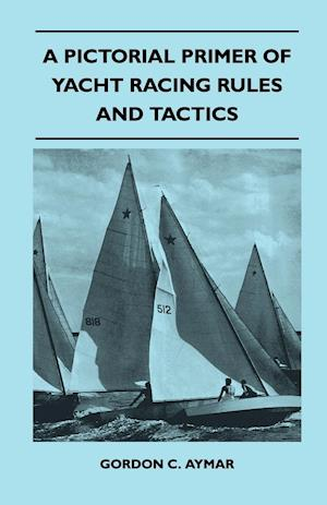 A Pictorial Primer of Yacht Racing Rules and Tactics