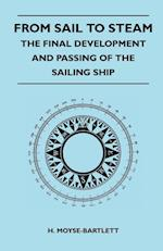 From Sail to Steam - The Final Development and Passing of the Sailing Ship af H. Moyse-Bartlett