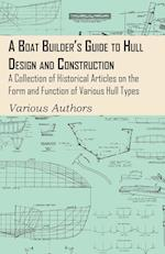 A Boat Builder's Guide to Hull Design and Construction - A Collection of Historical Articles on the Form and Function of Various Hull Types