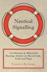 Nautical Signalling - A Collection of Historical Boating Articles on Morse Code, Calls and Flags
