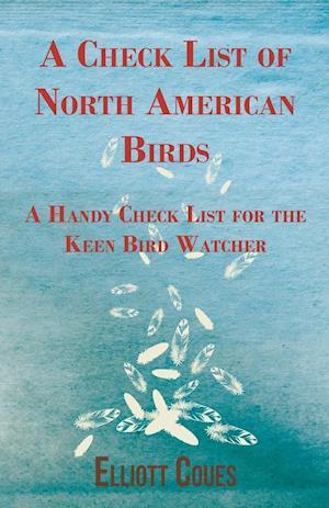 A Check List of North American Birds - A Handy Check List for the Keen Bird Watcher