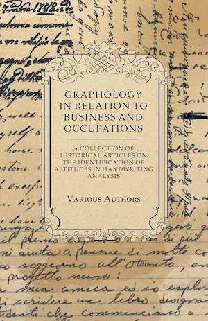 Graphology in Relation to Business and Occupations - A Collection of Historical Articles on the Identification of Aptitudes in Handwriting Analysis
