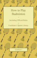 How to Play Badminton - Including Official Rules - Foulsham's Sports Library af Expert