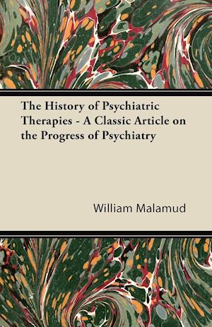 The History of Psychiatric Therapies - A Classic Article on the Progress of Psychiatry