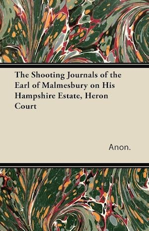 The Shooting Journals of the Earl of Malmesbury on His Hampshire Estate, Heron Court