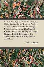 Pumps and Hydraulics - Relating to Hand Pumps; Power Pumps; Parts of Pumps; Electrically Driven Pumps; Steam Pumps, Single, Duplex and Compound; Pumpi af Rosamond Gilder, William Rogers